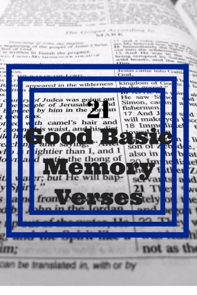 21 Good Basic Memory Verses- In need of good memory verses? Here are 21 of them!